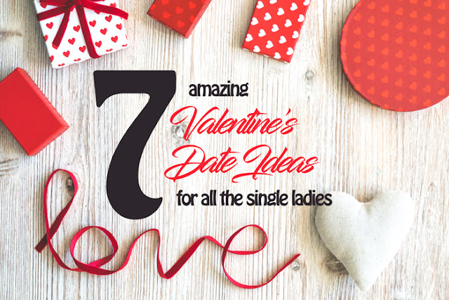 7 amazing Valentine date ideas for all the single ladies