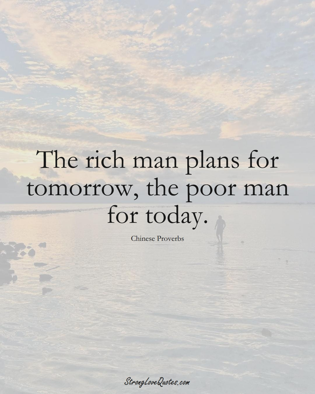 The rich man plans for tomorrow, the poor man for today. (Chinese Sayings);  #AsianSayings