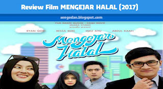 Review Film MENGEJAR HALAL (2017)
