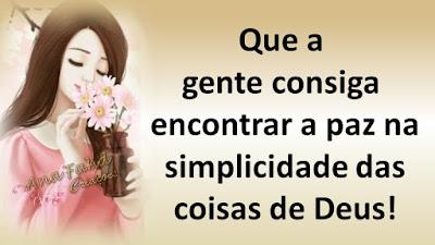 Que a gente consiga encontrar a paz na simplicidade das coisas de Deus!