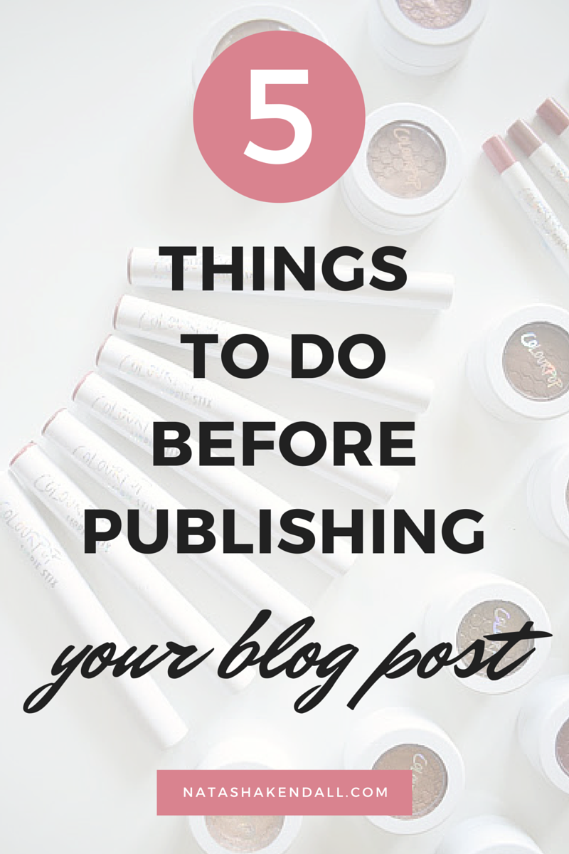 5 THINGS TO DO BEFORE PUBLISHING YOUR BLOG POST, BLOG POST TIPS, SEO TIPS FOR PUBLISHING BLOG, GOOGLE KEYWORD TIPS, INTEREST BLOG POST ADVICE, WHAT TO DO BEFORE PUBLISHING A BLOG POST, HOW TO MAKE BLOG POST SHOW UP ON GOOGLE