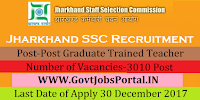 Jharkhand Staff Selection Commission Recruitment 2017– 3010 Post Graduate Trained Teacher