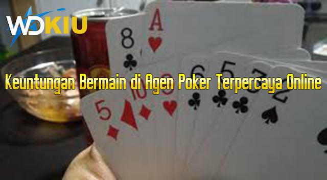 Keuntungan Bermain di Agen Poker Terpercaya Online