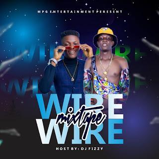 [MIXTAPE] DJ FIZZY -- WIRE WIRE MIXTAPE