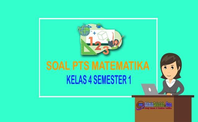 Soal PTS Matematika kelas 4 Semester 1 Kurikulum 2013