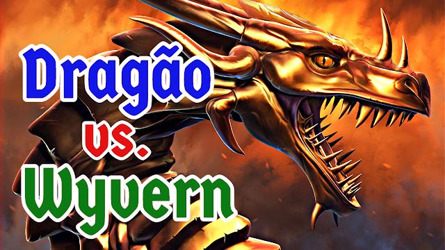 Qual a diferença entre Dragões e Wyverns?