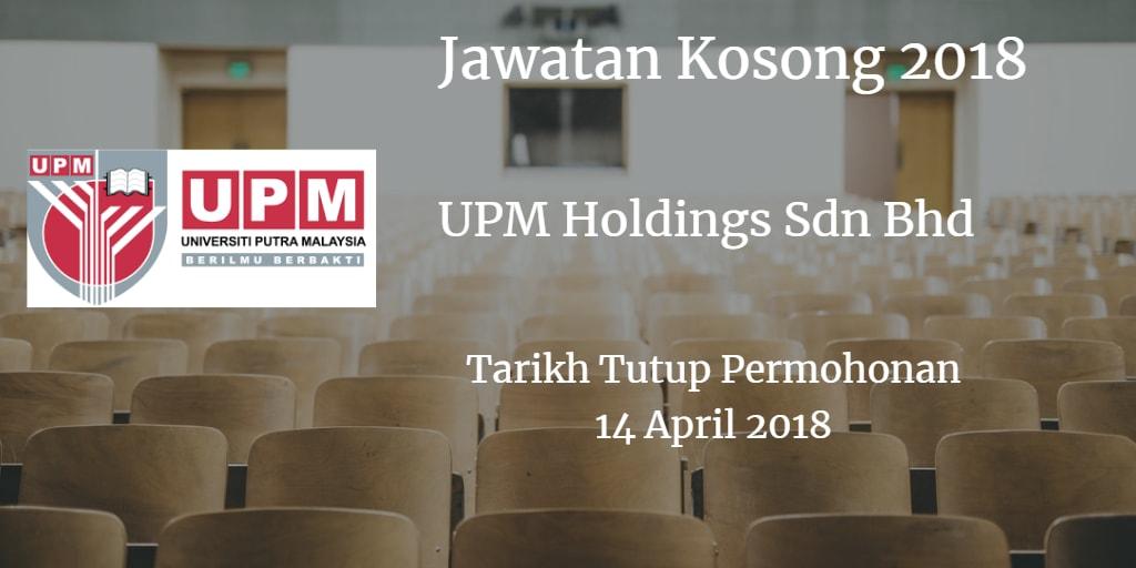 Jawatan Kosong UPM Holdings Sdn Bhd 14 April 2018