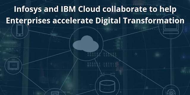 Infosys and IBM Cloud collaborate to help Enterprises accelerate Digital Transformation