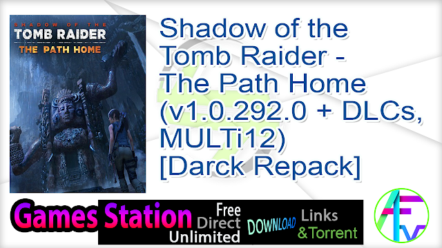 Shadow of the Tomb Raider – The Path Home (v1.0.292.0 + DLCs, MULTi12) [Darck Repack]  21.0 GB