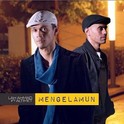 Lah Ahmad feat Altimet - Mengelamun