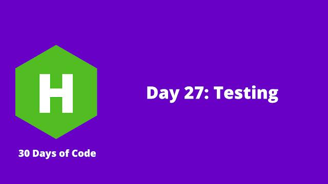 HackerRank Day 27: Testing problem solution