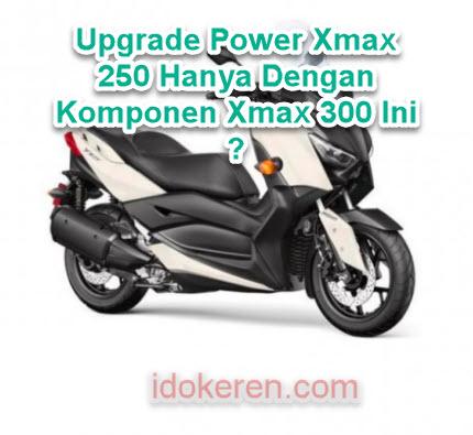Upgrade Power Xmax 250 Hanya Dengan Komponen Xmax 300 Ini ?