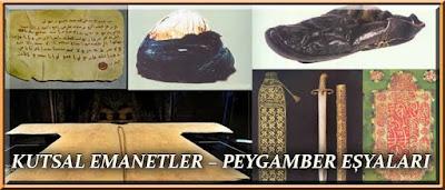 kutsal emanetler, peygamber eşyaları, peygamberimizin sarığı, peygamberimizin terliği, peygamberimizin ayak izi, paygamberimizin mektupları, topkapı sarayı, yavuz sultan selim,