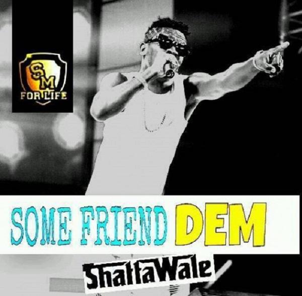 shatta-wale-some-friend-dem-lyrics-by