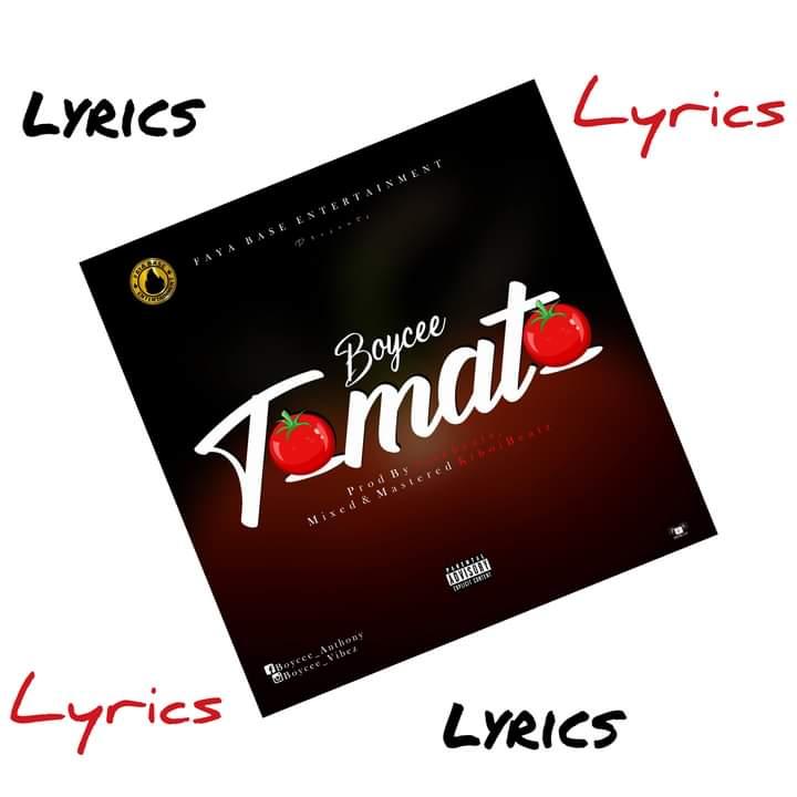 [Lyrics] Check Lyrics to 'Boycee's' song, titled 'Tomato' #Arewapublisize