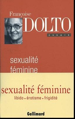 Essai : Sexualité féminine, La Libido génitale et son destin féminin, Françoise Dolto