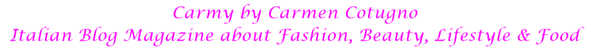 Carmy - Blog Magazine con spazi fashion, food, beauty e lifestyle - Gestito da Carmen Cotugno