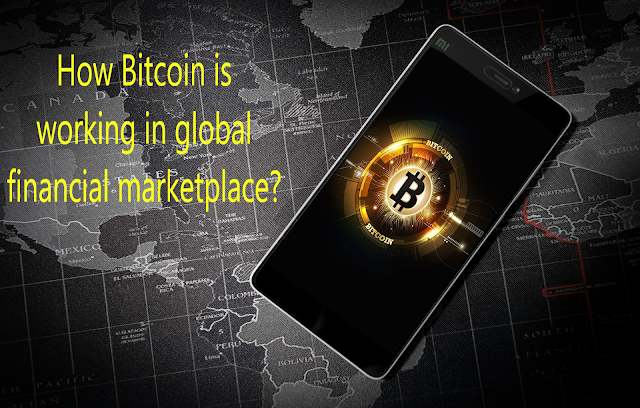 How Bitcoin is working in global financial marketplace?