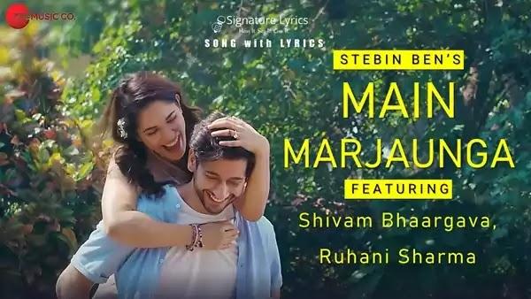 Main Marjaunga Lyrics - Stebin Ben | Feat. Shivam Bhaargava, Ruhani Sharma