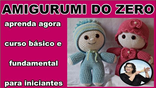 Amigurumi - Curso Básico de Crochê Grátis Curso de Croche Edinir Croche bichinhos e bonecas de croche.