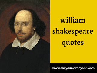 william shakespeare quotes,william shakespeare shayari, william shakespeare thoughts, william shakespeare poems, william shakespeare biography