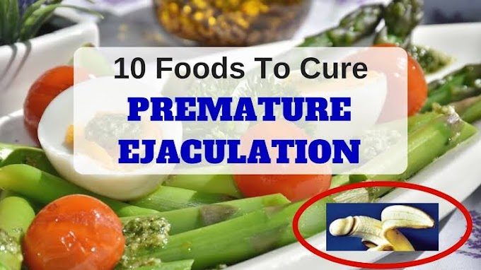 [healthy foods]10 MAJOR FOODS TO CURE PREMATURE EJACULATION IN A WEEK