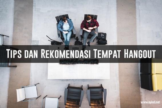 Tips dan Rekomendasi Tempat Hangout