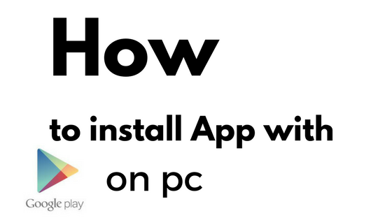 How How to download free android apps on pc with Google Play Technology