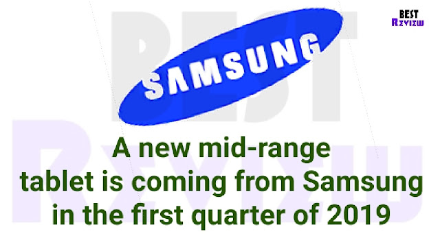 An introduce new mid-range tablet is coming from Samsung in the first quarter of 2019