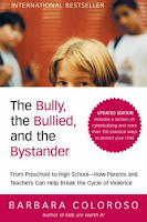 The Bully, the Bullied, and the Bystander: From Preschool to High School--How Parents and Teachers Can Help Break the Cycle by Barbara Coloroso