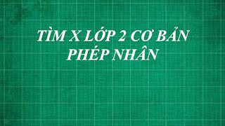 Toán lớp 2 | hướng dẫn cách giải bài toán tìm x cơ bản dạng PHÉP NHÂN | học online thằng thầy lợi