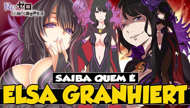 SAIBA QUEM É ELSA GRANHIERT! Re:Zero