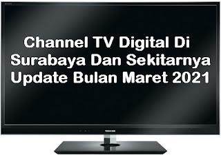 Update Channel Stasiun Siaran TV Digital Wilayah Surabaya Dan Sekitarnya Maret 2021