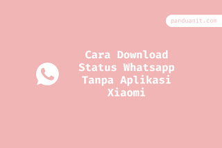 Cara Download Status Whatsapp Tanpa Aplikasi Xiaomi