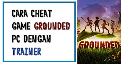 Tutorial mudah Cheat game Grounded PC dengan Trainer