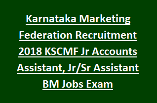 Karnataka Marketing Federation Recruitment 2018 KSCMF Junior Accounts Assistant, Junior Senior Assistant Branch Manager Govt Jobs Exam Notification