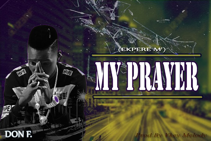 DON F _MY PRAYER (EKPERE M' || PROD BY VKEY MELODY)