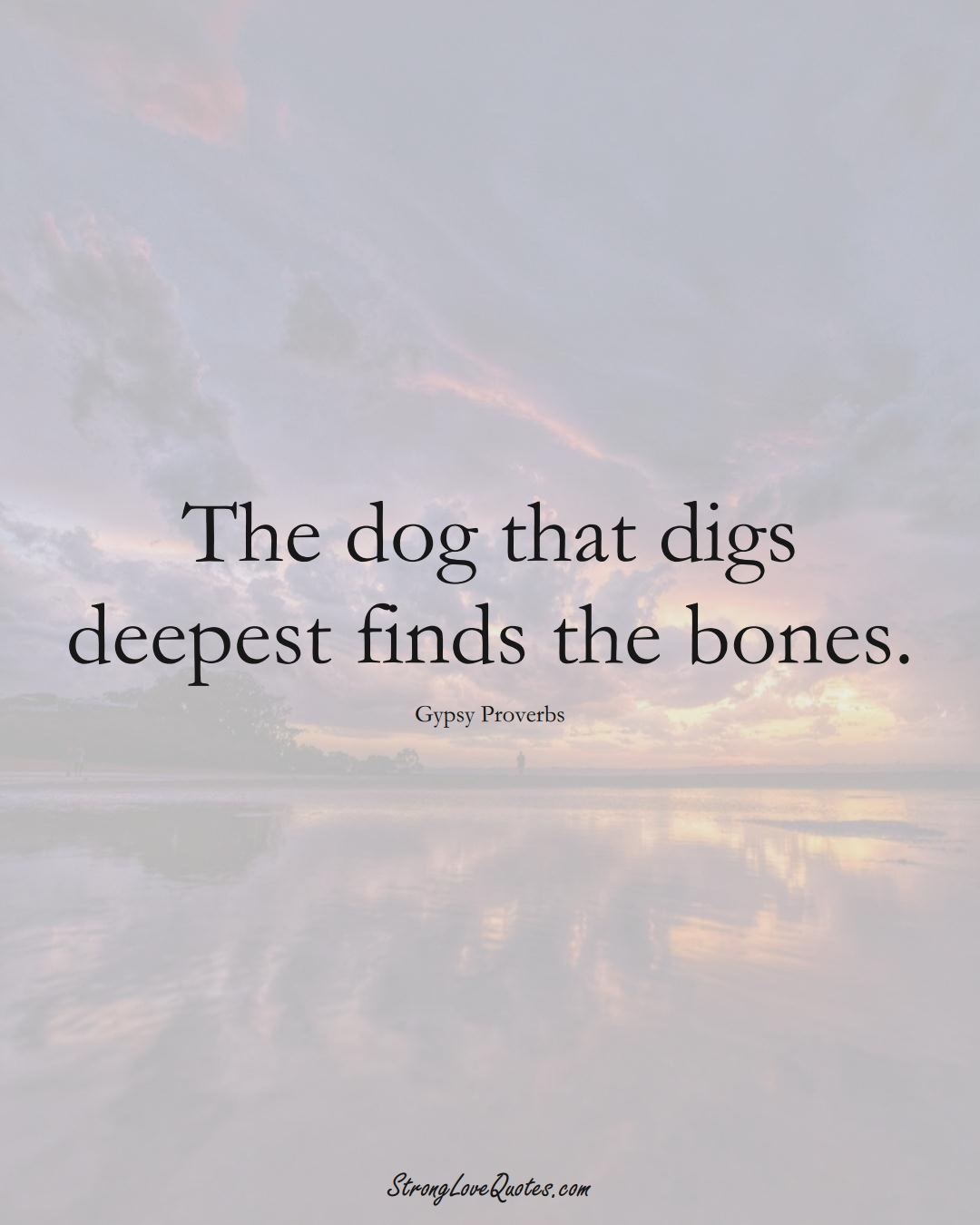 The dog that digs deepest finds the bones. (Gypsy Sayings);  #aVarietyofCulturesSayings
