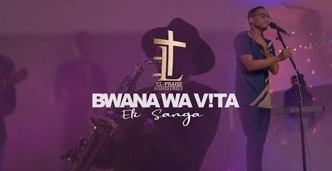 Bwana%2Bwa%2BVita%2B-%2BEli%2BSanga [MP3 DOWNLOAD] Bwana Wa Vita - Eli Sanga