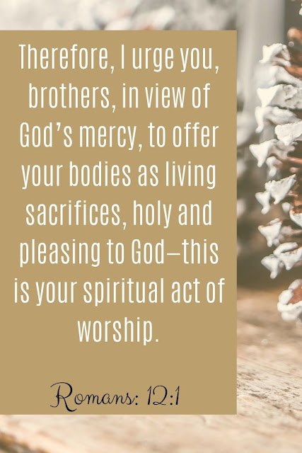 Bible Verse | Therefore I Urge You Brothers In View Of God's Mercy To Offer Your Bodies As Living Sacrifices