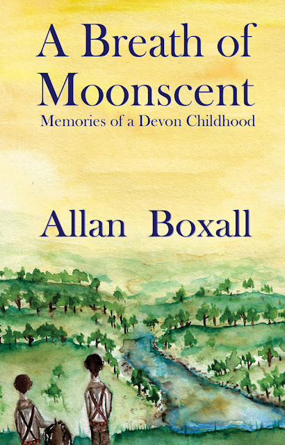 A Breath of Moonscent: Memories of a Devon Childhood by Allan Boxall  Published by Blue Poppy Publishing 25/7/2019