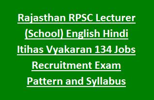 Rajasthan RPSC Lecturer (School) English Hindi Itihas Vyakaran 134 Govt Jobs Online Recruitment Exam Pattern and Syllabus