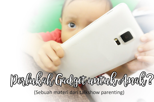 perlukan gadget untuk anak