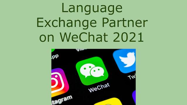 Language Exchange Partner on WeChat 2021