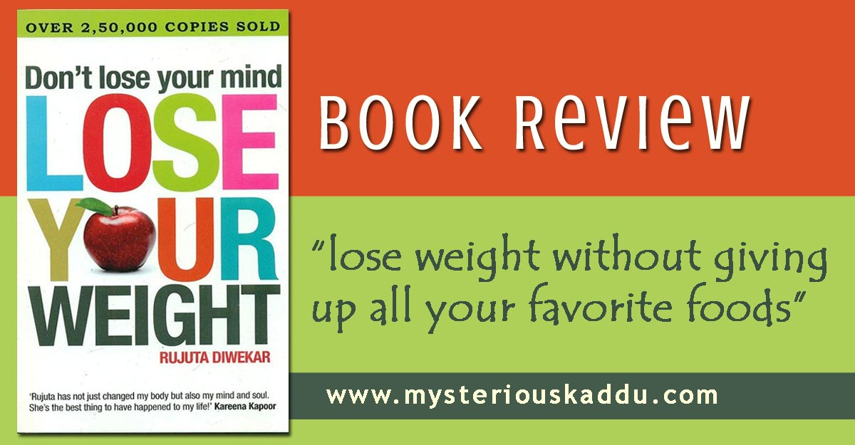 Book Review: Don't Lose Your Mind, Lose Your Weight by Rujuta Diwekar
