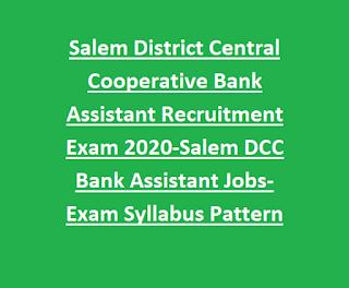 Salem District Central Cooperative Bank Assistant Recruitment Exam 2020-Salem DCC Bank Assistant Jobs-Exam Syllabus Pattern