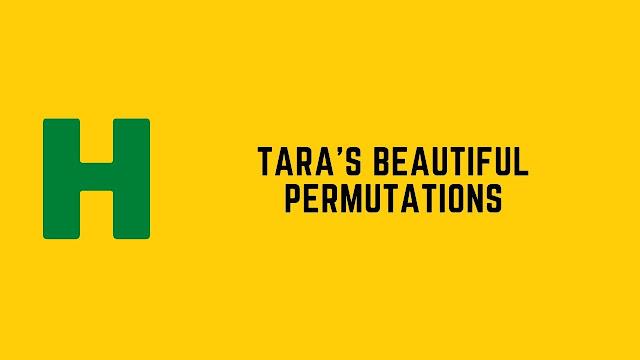 hackerrank tara's beautiful permutations problem solution