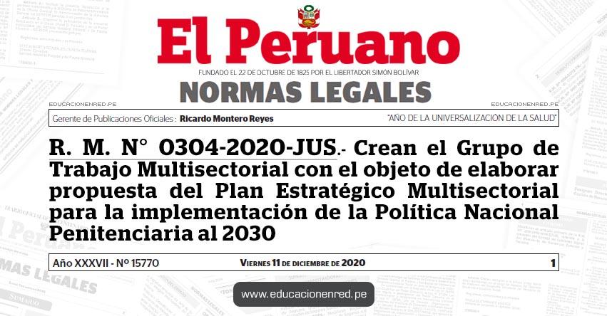 R. M. N° 0304-2020-JUS.- Crean el Grupo de Trabajo Multisectorial con el objeto de elaborar propuesta del Plan Estratégico Multisectorial para la implementación de la Política Nacional Penitenciaria al 2030