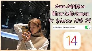 Cara Mengaktifkan Mirror Selfie Di Iphone IOS 14