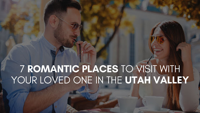 7 Romantic Places to Visit with Your Loved One in the Utah Valley